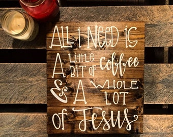 Christian wooden sign | All I Need Is A Little Bit of Coffee and A Whole Lot of Jesus // Coffee and Jesus | pallet sign | wooden sign