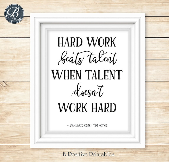 Hard Work Beats Talent Quotes: Hard Work Beats Talent Printable Motivational Quote