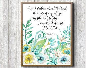 Psalm 91 : 2 Scripture Wall Art - Bible Verse Print - Watercolor Flowers - He Is My God -Christian Gift - 11 x 14 - 8 x 10 - 5 x 7 - Digital