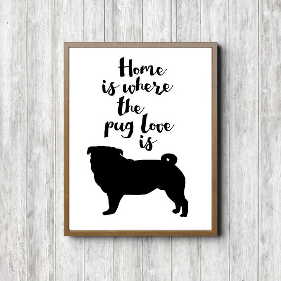 Home Is Where The Pug Love Is Quote Printable Wall Art Dog Wall Decor Black Pug Silhouette Print Pet Lovers Gift Digital Artwork