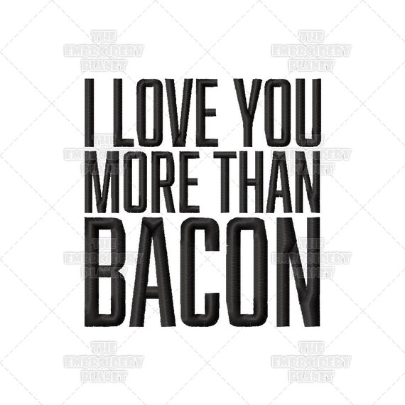 I Love You More Than Bacon Funny Quote Machine Embroidery Etsy
