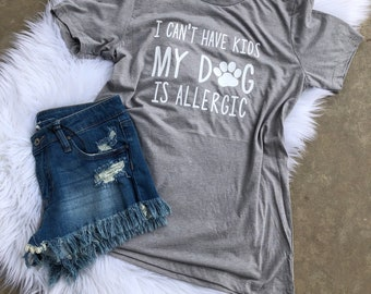 5e0c9987 I Can't Have Kids - My Dog is Allergic Graphic Tee