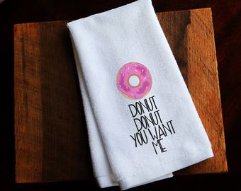 Kitchen towels, funny kitchen towels, Donut, donut donut you want me, hostess gifts, housewarming gifts, hand towels, dish towels