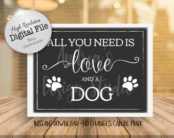 All You Need Is Love And A Dog, Pet Lover Sign, Pet Lovers Gift, Chalkboard Style, Instant Download, Digital Files
