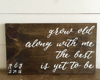 Grow Old Along With Me The Best Is Yet To Be Wood Sign | Home Décor | Wedding Gift