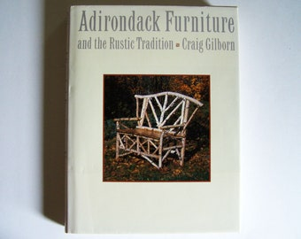 Adirondack Furniture & the Rustic Tradition - Craig Gilborn - 1987 Hardcover Book - 350 Pages