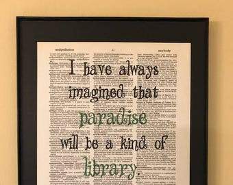 I have always imagined that paradise will be a kind of library quote Page Art; Dictionary Print;