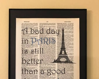 A bad day in Paris is still better than a good day anywhere else; Gift for travelers; Francophiles