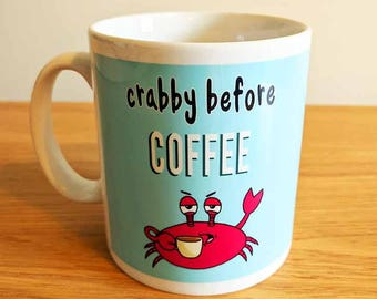 Crabby before coffee mug, fun mug, funny cup, cup for him, cup for her, coffee drinker gift, punny gifts, seaside mug, crab pun, Coffee gift