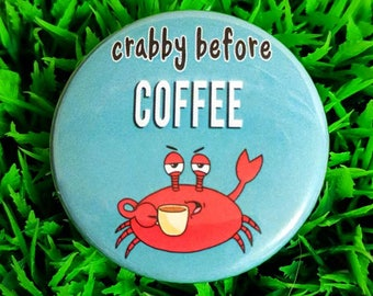 Funny coffee button badge, Crabby before COFFEE!, crab badge, coffee drinker gift, punny badge, cheeky badge, animal puns, coffee gift ideas