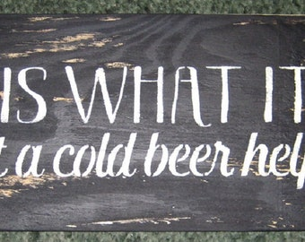 It is what it is but a cold beer helps.....handmade wall hanging/primitive/shabby chic/ man cave/ beer/ home decor