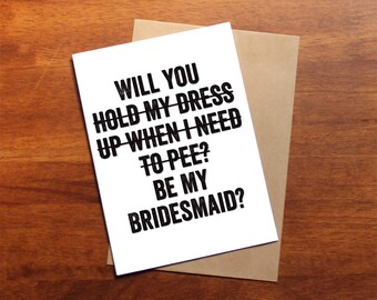 Cute will you be my BRIDESMAID card, will you hold up my dress when i need to pee, printable instant download, funny bridesmaid card