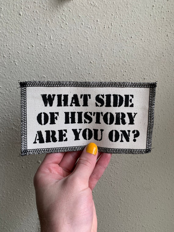 What Side Of History Are You On? Patch