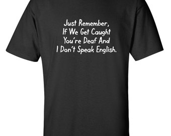 9ea309a2 You're Deaf And I Don't Speak English Funny T-Shirt PS_0444 Novelty Gift T- Shirt Kids Mens Women Fun Crazy Funny Humor T Shirts
