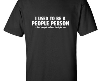 444dced1 I used To Be A People Person Funny T-Shirt PS_0387W Novelty Gift T-Shirt  Rude Kids Mens Women Fun Crazy Funny Humor T Shirts