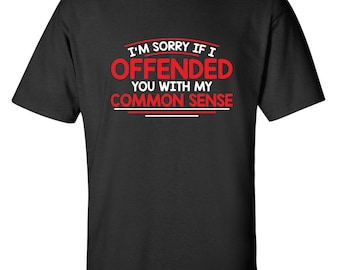 c0e41ee2087 I m Sorry If I Offended You With My Common Sense Funny T-Shirt PS 0637W  Novelty Gift T-Shirt Rude Men Women Fun Crazy Funny Humor T Shirts