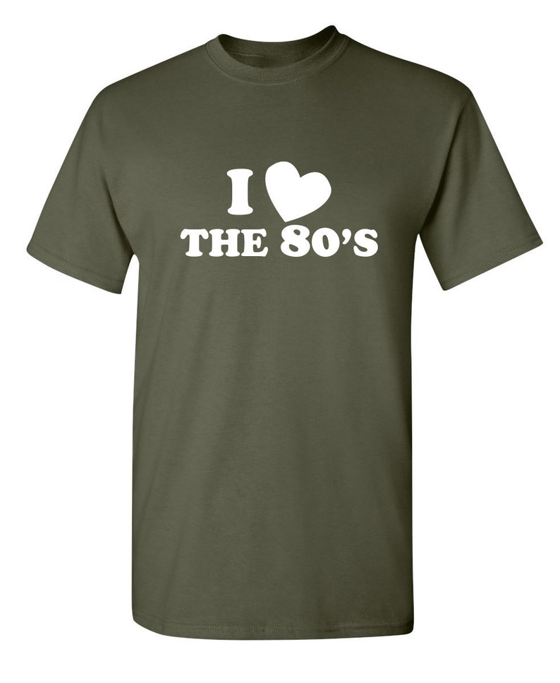 I Love The 80/'s Sarcastic Humor Graphic Novelty Funny T Shirt