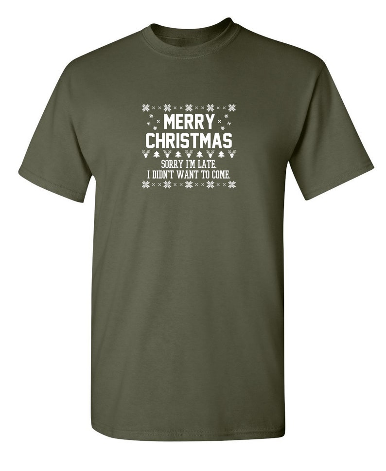 Merry Christmas Sorry I/'m Late I Didn/'t Want To Come Sarcastic Humor Graphic Novelty Funny T Shirt