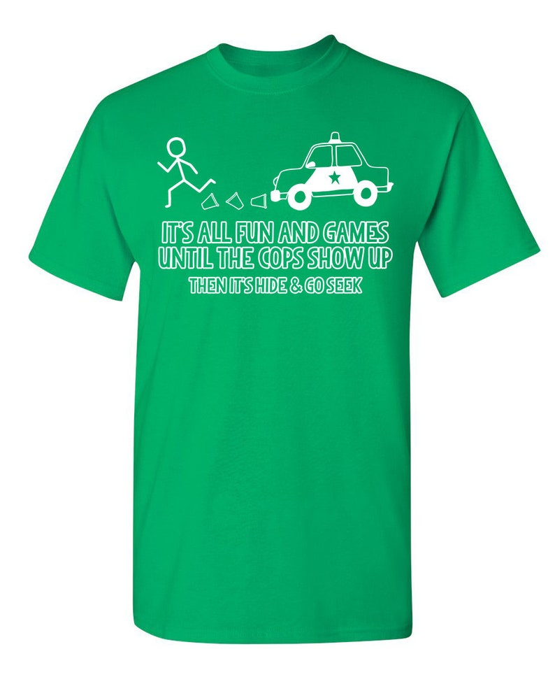 It/'s All Fun And Games Until The Cops Show Up Then It/'s Hide /& Go Seek Sarcastic Humor Graphic Novelty Funny T Shirt