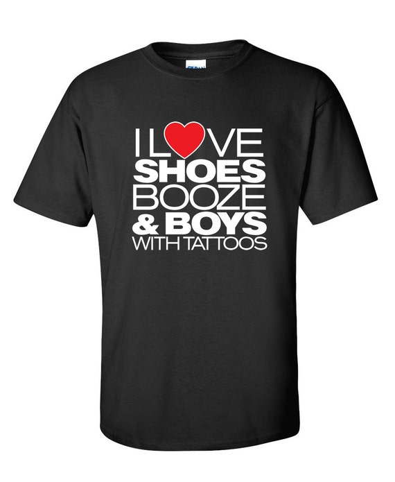 Womens I Love Shoes Booze and Boys with Tattoos T Shirt