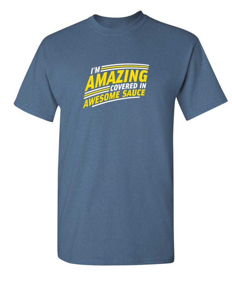I/'m Amazing Covered In Awesome Sauce Sarcastic Humor Graphic Novelty Funny T Shirt