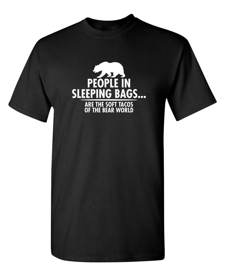 People In Sleeping Bags Are The Soft Tacos Of The Bear World Sarcastic Humor Graphic Novelty Funny T Shirt Masswerks Store