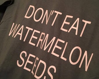 Dont Eat Watermelon Seeds