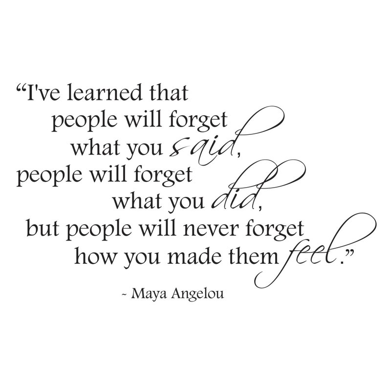 Maya Angelou  People will never forget how you made them feel image 0