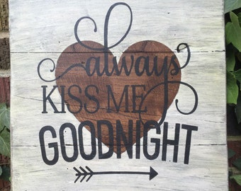 Always kiss me goodnight, distressed wood sign, handmade sign, housewarming gift, unique gift ideas, distressed signs, rustic decor