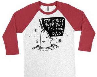 Mr. Narwhal / Bye Buddy hope you find your dad / Elf Movie Character / Christmas 3/4 Sleeve Shirt