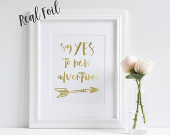 Gold Foil Print, Quote Print, Inspirational Wall Art, Typography, Say Yes To New Adventures, Foil Print, Wall Art, Motivational Print