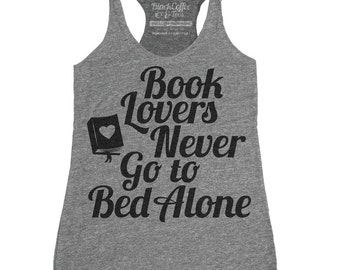 Book Shirt - Literary Shirt - Bookworm Tank Top - Book Lovers Never Go to Bed Alone Hand Screen Printed on a Womens Tank Top