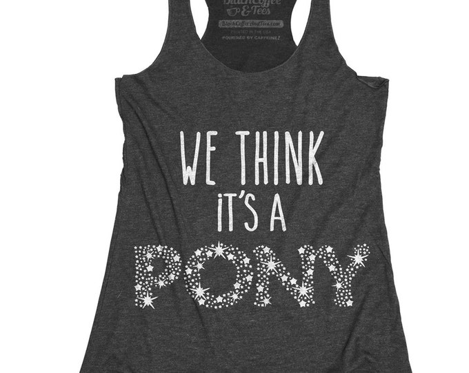 Maternity Shirt - Gender Reveal Shirt - Womens Maternity Shirt - Funny Pregnancy Shirt - We Think Its a Pony Hand Screen Printed on a Tank