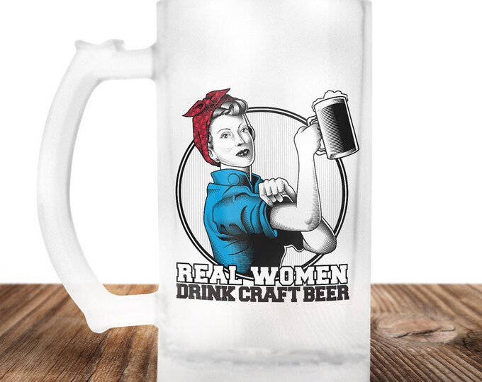 Real Women Drink Craft Beer - Rosie the Riveter Beer Mug- Girl Power!