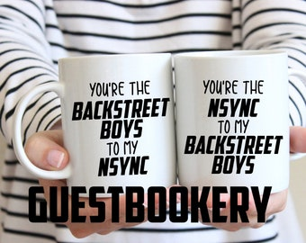 You're the BACKSTREET BOYS to my NSYNC Mugs - Backstreet Boys - Nsync - Boyband - Music - You're My Person Mug - Best Friend Gift - 90s gift