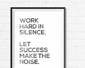 Instant Download - Work Hard In Silence. Let Success Make The Noise.