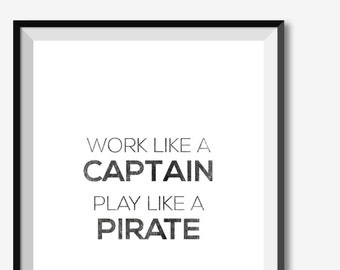 Instant Download - Work Like A Captain Play Like a Pirate