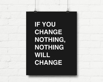 "Inspirational Quote Wall Decor ""If You Change Nothing, Nothing Will Change"" Typography Print Inspiration Poster Digital Printable Download2"