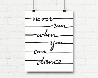 Instant Download - Never Run When You Can Dance