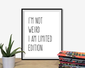 Instant Download - I'm Not Weird I Am Limited Edition