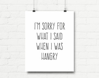 Instant Download - I'm Sorry For What I Said When I Was Hangry