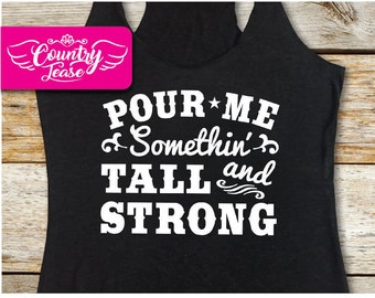 Country festival, Country music tank, Country concert, Country shirt, Country girl, Country Concert Tees, Pour Me Something Tall and Strong