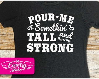 Country festival, Country music tank, Country concert, Country shirt, Country girl, Country Concert Tees, Pour Me Something Tall Strong