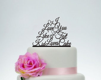 Wedding Cake Topper,Custom Cake Topper,I Love You Like A Fat Kid Loves Cake,Unique Cake Topper,Wedding Decoration,Personalized Topper P095