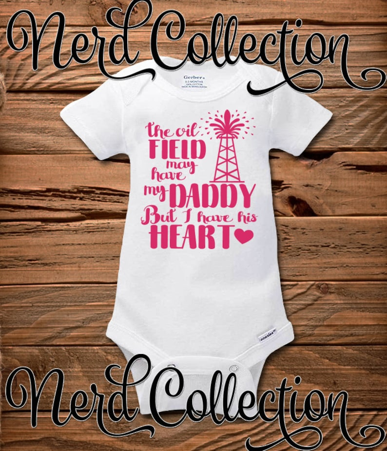 timeless design 4d4ce d38c9 Baby Onesie The Oil Field May Have My Daddy But I Have His   Etsy