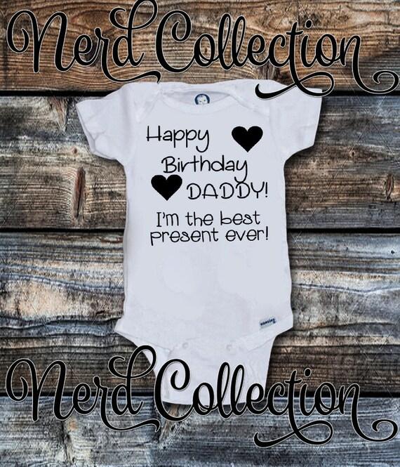 Baby OnesieC Happy Birthday Daddy Im The Best Present