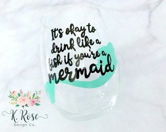 Mermaid Wine Glass, Mermaid Glass, It's Okay To Drink Like A Fish If You're A Mermaid, Wine Glass for Her, Gift for Her, Mermaid