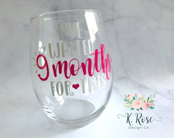 New Mom Gift,I've Waited 9 Months For This,Baby Shower Gift,New Mom Wine Glass,New Mom Wine, New Mother Gift,Push Present,Pregnancy Gift