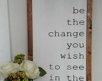 Be the change you wish to see in the world - Rustic Wood Sign with Wood Trim -Ghandi Quote - Home Decor