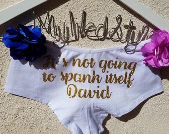 Personalized It's Not Going to Spank Itself Boyshorts, Personalized Lingerie, Honeymoon Lingerie, Wedding Lingerie, Bridal Underwear